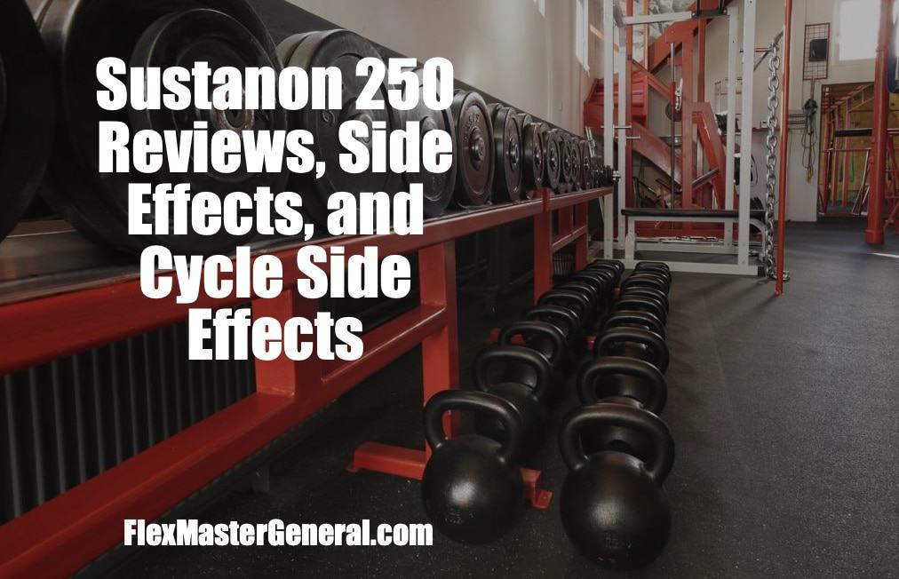 Sustanon 250 Reviews, Benefits, Cycle Results & Legal
