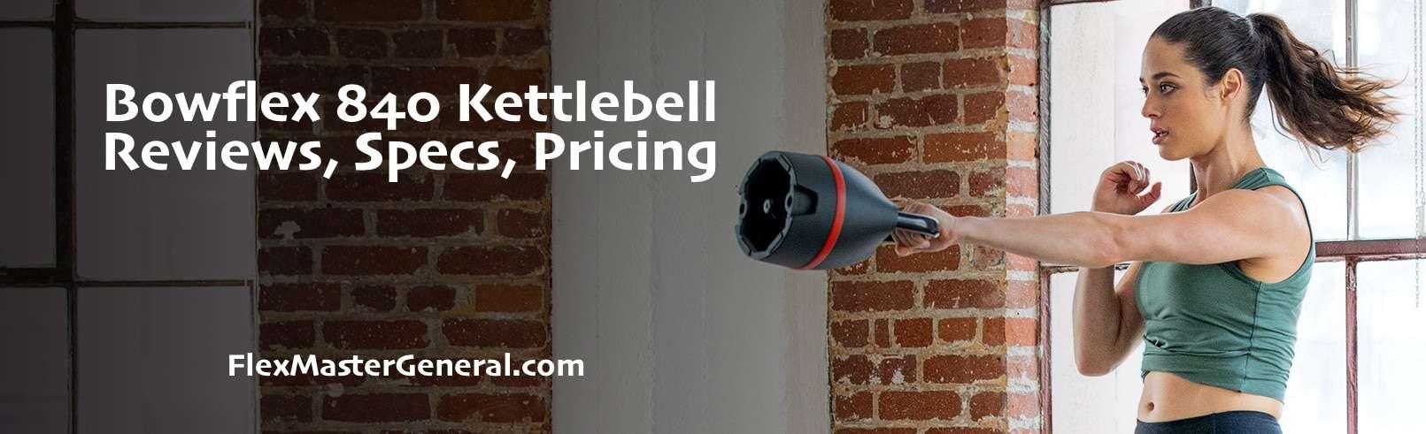 FlexMasterGeneral reviews the new Bowflex 840 adjustable kettlebells